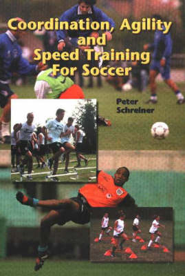 Coordination, Agility & Speed Training for Soccer - Peter Schreiner