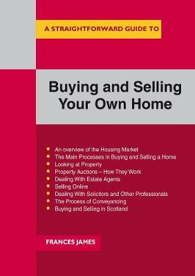 A Straightforward Guide To Buying And Selling Your Own Home - Frances James