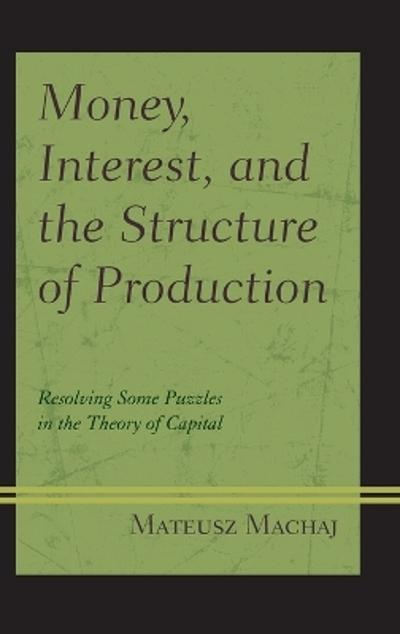 Money, Interest, and the Structure of Production - Mateusz Machaj