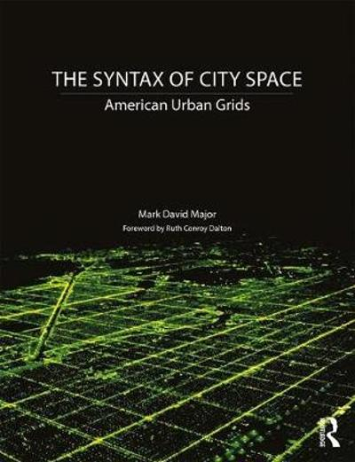 The Syntax of City Space - Mark David Major