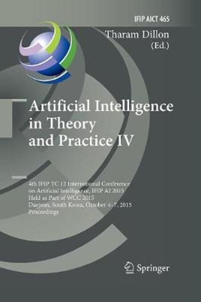 Artificial Intelligence in Theory and Practice IV - Tharam Dillon