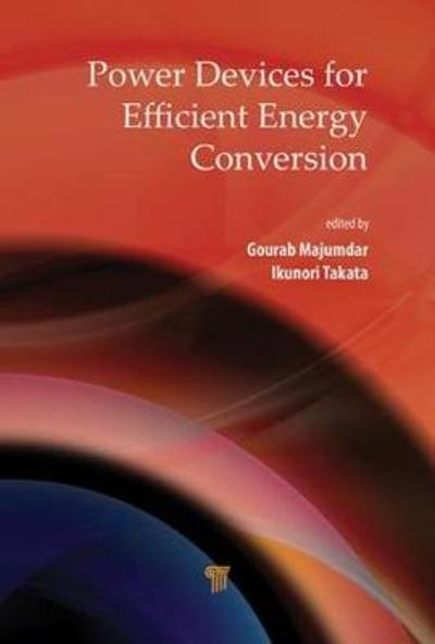 Power Devices for Efficient Energy Conversion - Gourab Majumdar