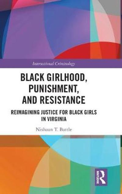 Black Girlhood, Punishment, and Resistance - Nishaun T. Battle
