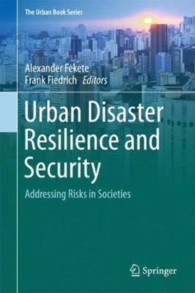 Urban Disaster Resilience and Security - Alexander Fekete