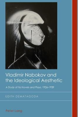 Vladimir Nabokov and the Ideological Aesthetic - Udith Dematagoda