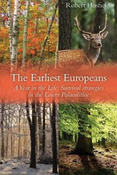 The Earliest Europeans - a Year in the Life - Robert Hosfield