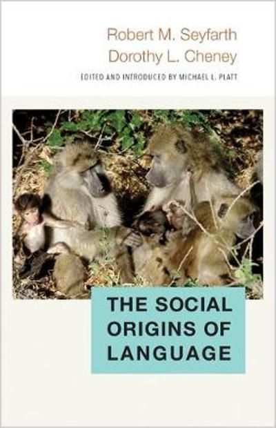 The Social Origins of Language - Robert M. Seyfarth