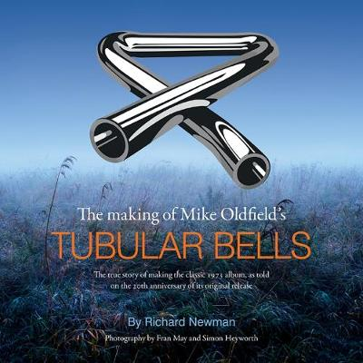 The The making of Mike Oldfield's Tubular Bells - Richard Newman