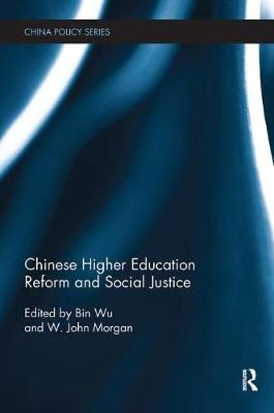 Chinese Higher Education Reform and Social Justice - Bin Wu