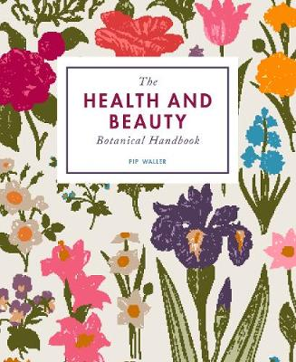 The Health and Beauty Botanical Handbook - Pip Waller