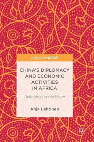 China's Diplomacy and Economic Activities in Africa - Anja Lahtinen