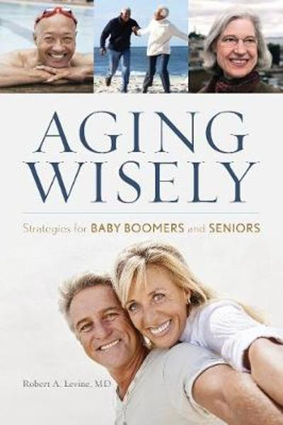 Aging Wisely - Robert A. Levine, M.D.