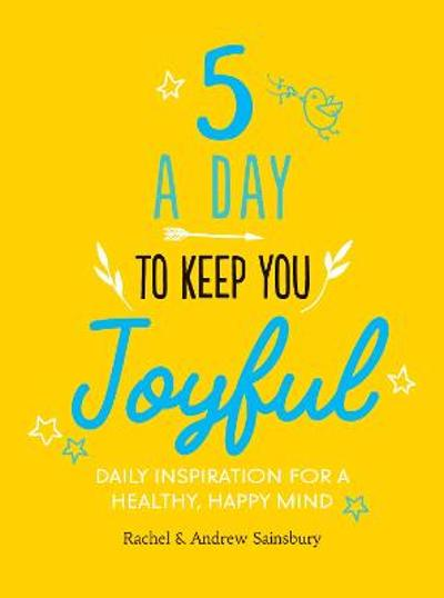 Five A Day to Keep You Joyful - Rachel Sainsbury
