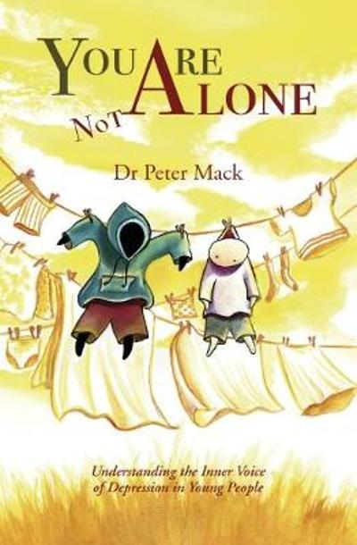 You Are Not Alone: Understanding the Inner Voice of Depression in Young People - Peter Mack