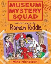 Museum Mystery Squad and the Case of the Roman Riddle - Mike Nicholson Mike Phillips