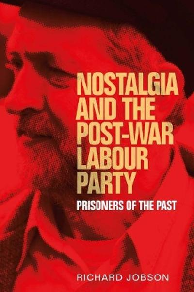 Nostalgia and the Post-War Labour Party - Richard Jobson