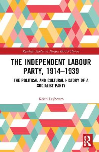 The Independent Labour Party, 1914-1939 - Keith Laybourn