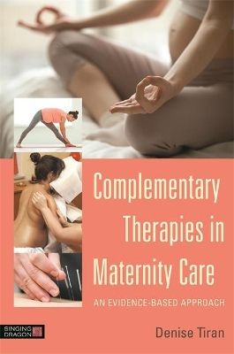 Complementary Therapies in Maternity Care - Denise Tiran