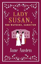 Lady Susan, The Watsons, Sanditon - Jane Austen