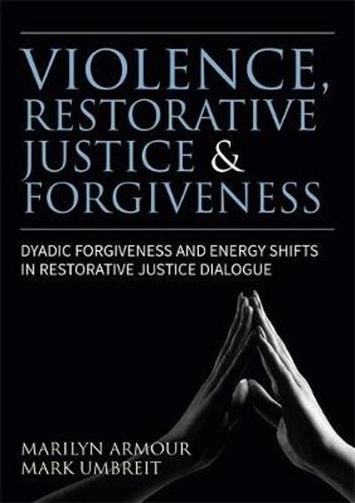Violence, Restorative Justice, and Forgiveness - Marilyn Armour
