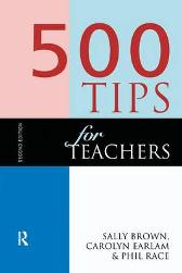 500 Tips for Teachers - Sally Brown Carolyn Earlam Phil Race