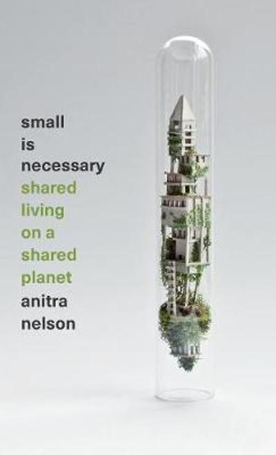 Small is Necessary - Anitra Nelson