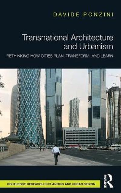 Transnational Architecture and Urbanism - Davide Ponzini
