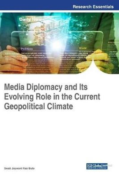 Media Diplomacy and Its Evolving Role in the Current Geopolitical Climate - Swati Jaywant Rao Bute