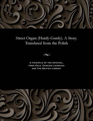 Street Organ (Hurdy-Gurdy). a Story. Translated from the Polish - Boleslaw Prus