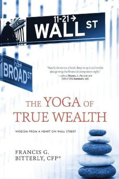 The Yoga of True Wealth - Francis G Bitterly