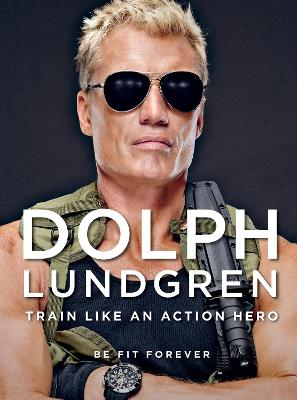 Dolph Lundgren: Train Like an Action Hero - Dolph Lundgren