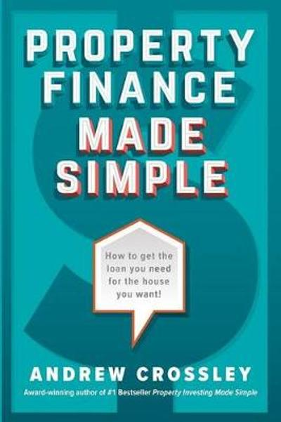 Property Finance Made Simple - Andrew Crossley