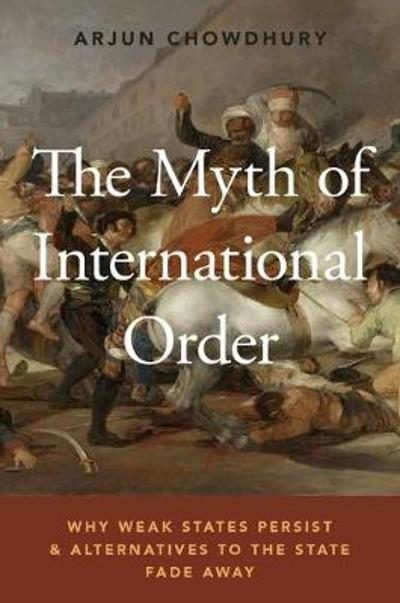 The Myth of International Order - Arjun Chowdhury