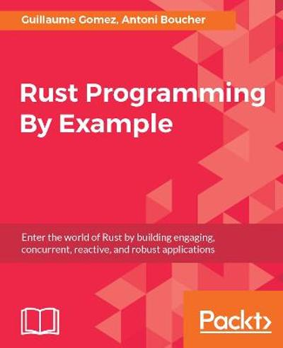 Rust Programming By Example - Guillaume Gomez