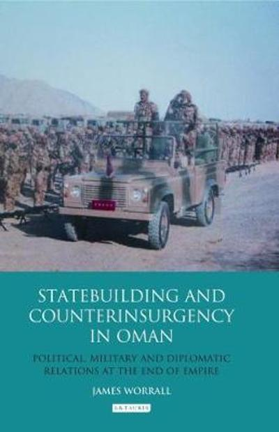 Statebuilding and Counterinsurgency in Oman - James Worrall