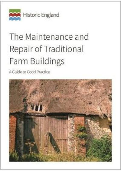 The Maintenance and Repair of Traditional Farm Buildings - David Pickles