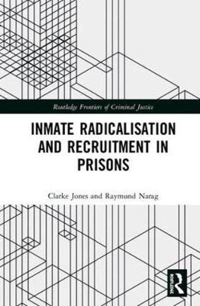 Inmate Radicalisation and Recruitment in Prisons - Clarke Jones