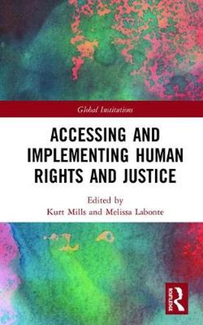 Accessing and Implementing Human Rights and Justice - Kurt Mills
