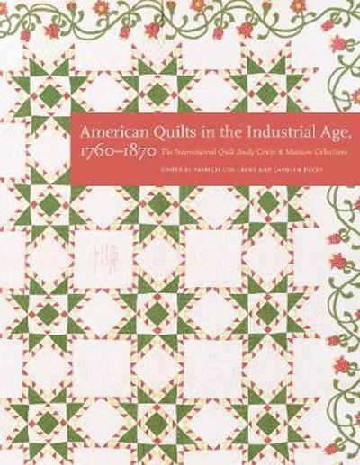American Quilts in the Industrial Age, 1760-1870 - International Quilt Study Center & Museum