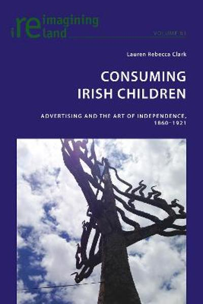 Consuming Irish Children - Lauren Rebecca Clark