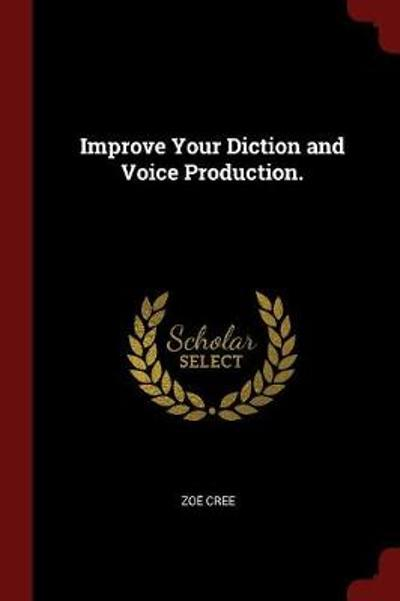 Improve Your Diction and Voice Production - Zoe Rorke Cree