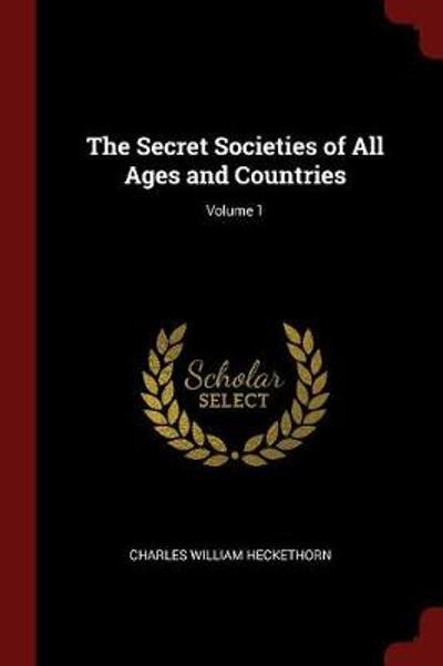 The Secret Societies of All Ages and Countries; Volume 1 - Charles William Heckethorn