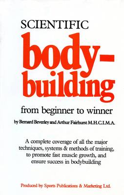 Scientific Bodybuilding from Beginner to Winner - Arthur Fairhurst