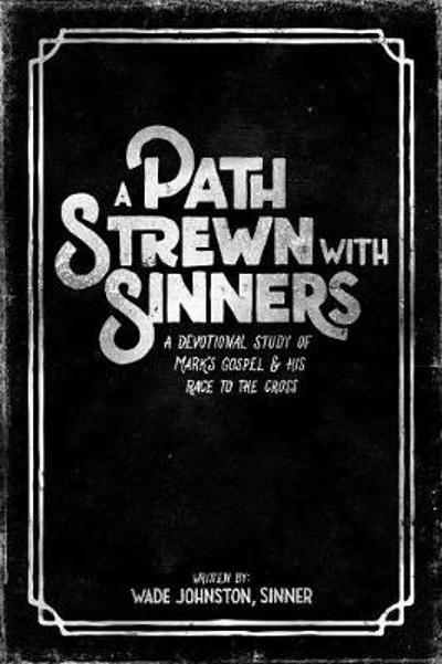 A Path Strewn with Sinners - Wade Johnston