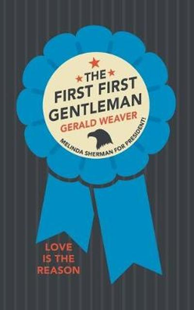 The First First Gentleman - Gerald Weaver