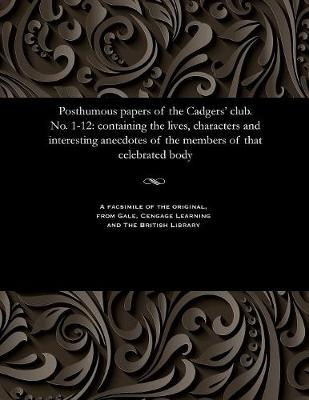 Posthumous Papers of the Cadgers' Club. No. 1-12 - Various