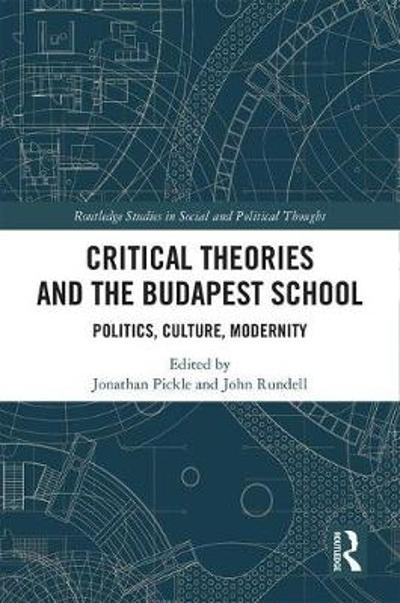 Critical Theories and the Budapest School - John Rundell