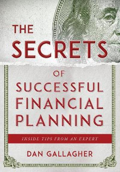 The Secrets of Successful Financial Planning - Dan Gallagher