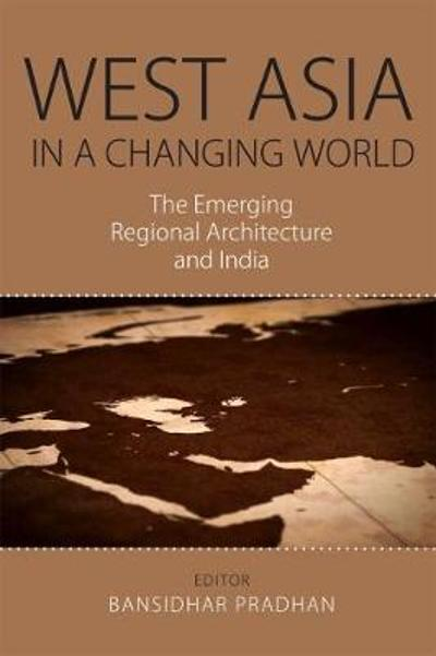 West Asia  in a Changing World - Bansidhar Pradhan