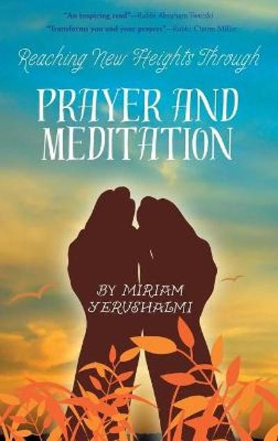 Reaching New Heights Through Prayer and Meditation - Miriam Yerushalmi